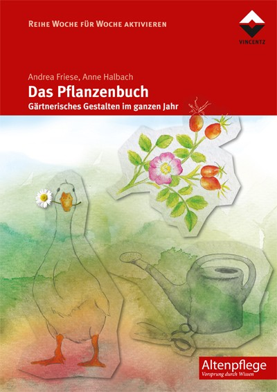 Das Pflanzenbuch - Gärtnerisches Gestalten im ganzen Jahr (Altenpflege)
