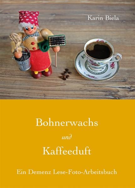 Bohnerwachs und Kaffeeduft - Ein Demenz Lese-Foto-Arbeitsbuch